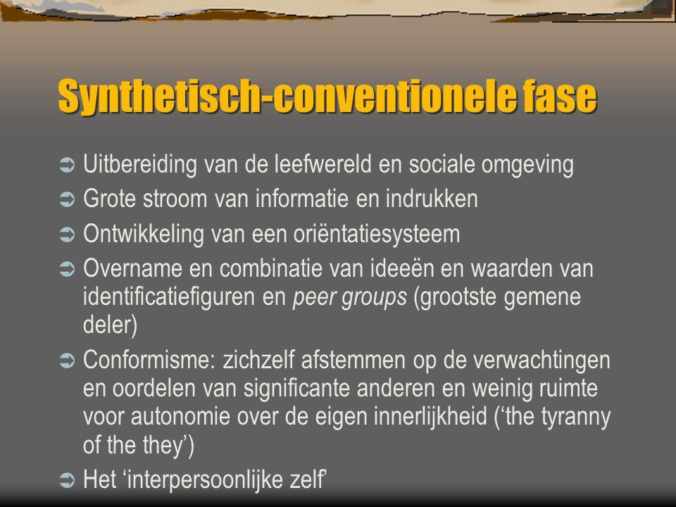 Synthetisch-conventionele fase  Uitbereiding van de leefwereld en sociale omgeving  Grote stroom van informatie en indrukken  Ontwikkeling van een