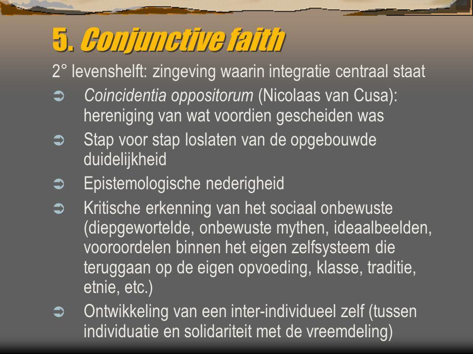 5. Conjunctive faith 2° levenshelft: zingeving waarin integratie centraal staat  Coincidentia oppositorum (Nicolaas van Cusa): hereniging van wat voo