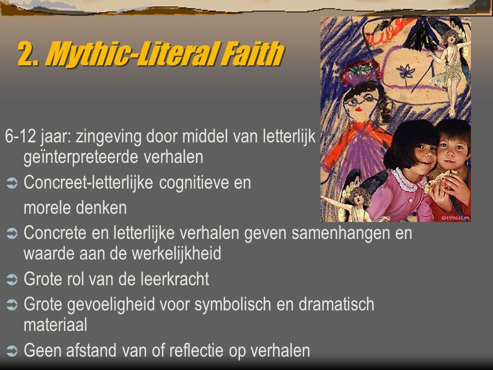 2. Mythic-Literal Faith 6-12 jaar: zingeving door middel van letterlijk geïnterpreteerde verhalen  Concreet-letterlijke cognitieve en morele denken 