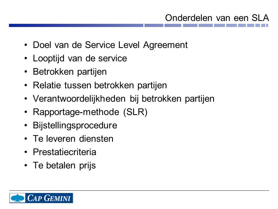 Onderdelen van een SLA •Doel van de Service Level Agreement •Looptijd van de service •Betrokken partijen •Relatie tussen betrokken partijen •Verantwoo