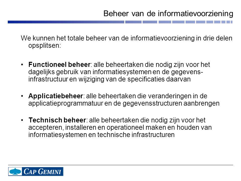 Beheer van de informatievoorziening We kunnen het totale beheer van de informatievoorziening in drie delen opsplitsen: •Functioneel beheer: alle behee