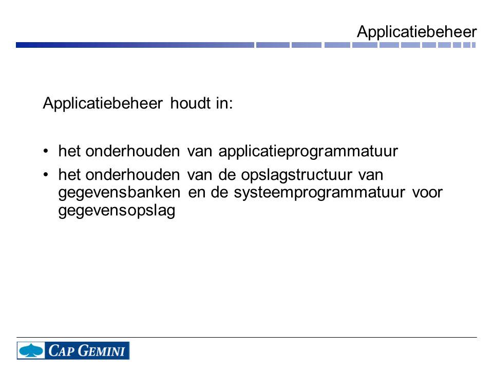 Applicatiebeheer Applicatiebeheer houdt in: •het onderhouden van applicatieprogrammatuur •het onderhouden van de opslagstructuur van gegevensbanken en de systeemprogrammatuur voor gegevensopslag