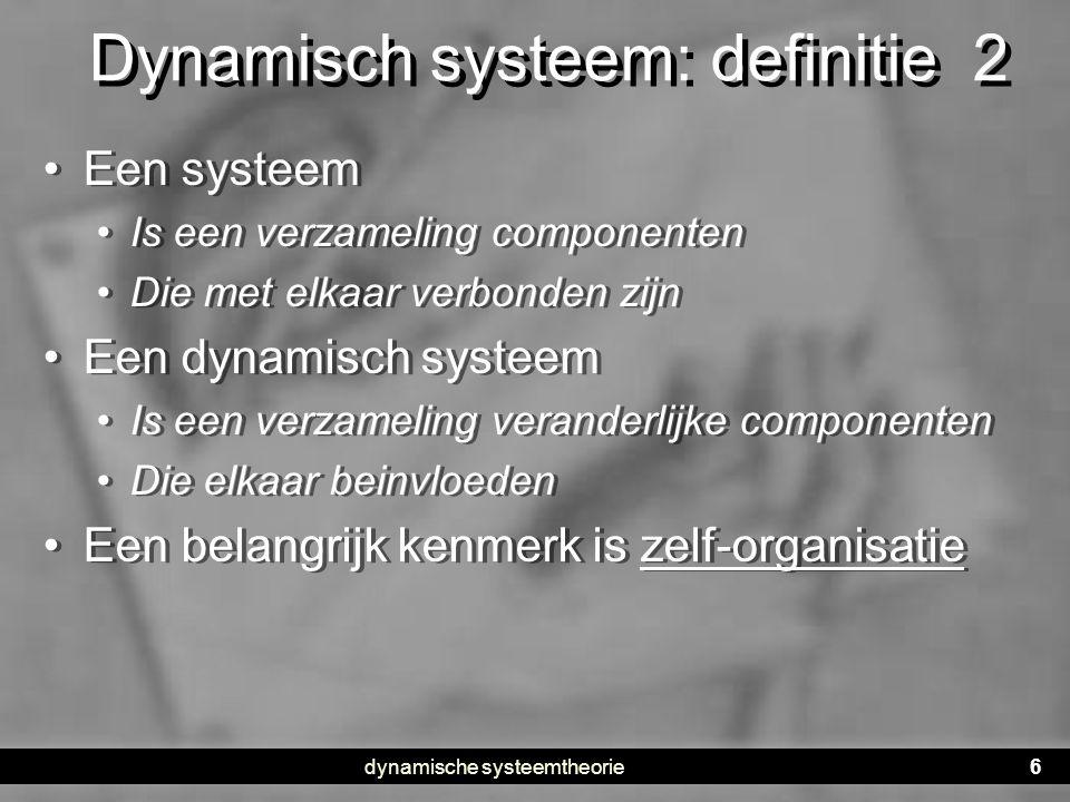 dynamische systeemtheorie7 Zelf-organisatie Chomsky en theorie van aangeboren kenmerken: • structuur ontstaat niet vanzelf • Als een structuur niet kan worden aangeleerd dan moet hij aangeboren zijn • Dynamische systeemtheorie: • Zelf-organisatie is een centraal kenmerk van de levende natuur • Structuur ontstaat vanzelf, onder gepaste omstandigheden • De klassieke illustratie: the Game-of-Life Chomsky en theorie van aangeboren kenmerken: • structuur ontstaat niet vanzelf • Als een structuur niet kan worden aangeleerd dan moet hij aangeboren zijn • Dynamische systeemtheorie: • Zelf-organisatie is een centraal kenmerk van de levende natuur • Structuur ontstaat vanzelf, onder gepaste omstandigheden • De klassieke illustratie: the Game-of-Life