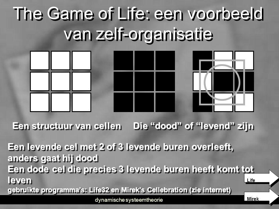 """dynamische systeemtheorie8 The Game of Life: een voorbeeld van zelf-organisatie Een structuur van cellen Die """"dood"""" of """"levend"""" zijn Een levende cel m"""