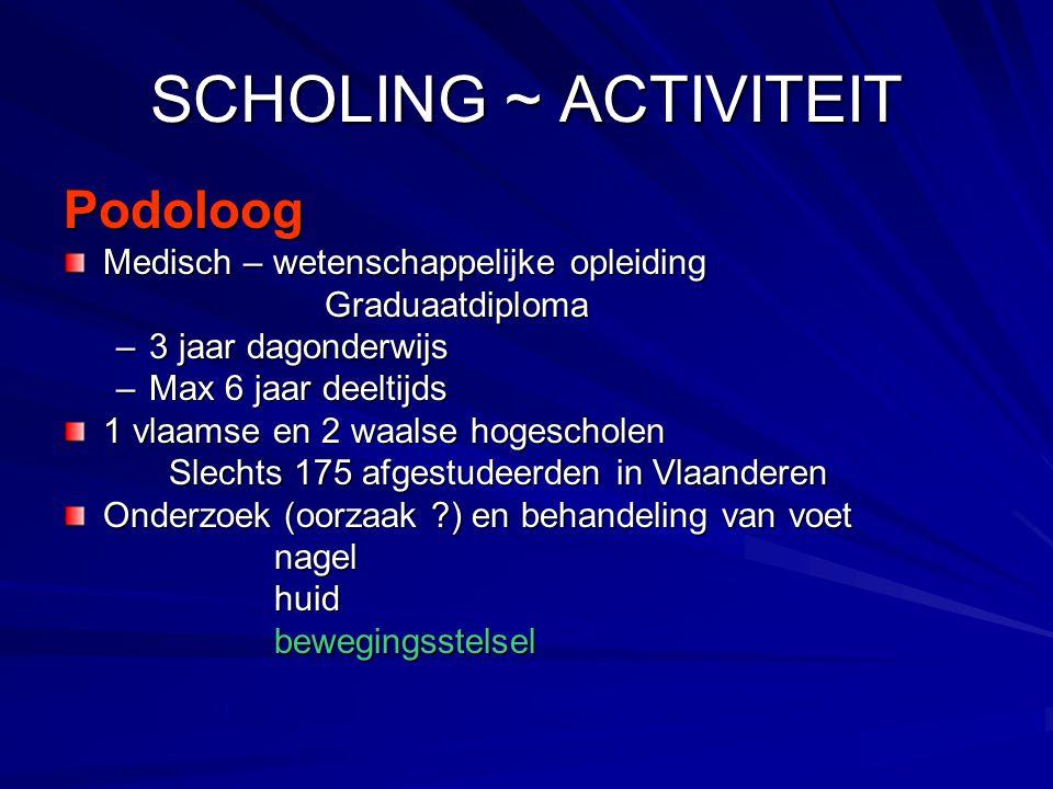 SCHOLING ~ ACTIVITEIT Podoloog Medisch – wetenschappelijke opleiding Graduaatdiploma Graduaatdiploma –3 jaar dagonderwijs –Max 6 jaar deeltijds 1 vlaa