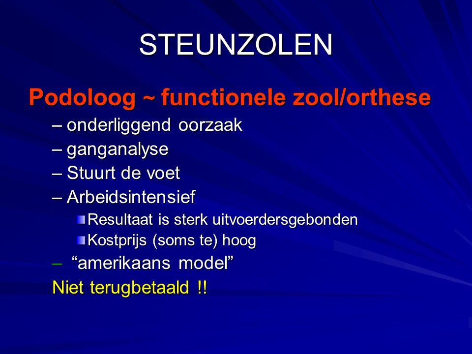STEUNZOLEN Podoloog ~ functionele zool/orthese –onderliggend oorzaak –ganganalyse –Stuurt de voet –Arbeidsintensief Resultaat is sterk uitvoerdersgebo