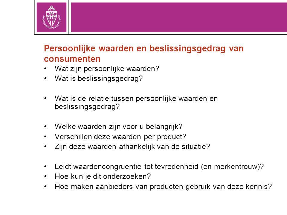 Persoonlijke waarden en beslissingsgedrag van consumenten •Wat zijn persoonlijke waarden? •Wat is beslissingsgedrag? •Wat is de relatie tussen persoon