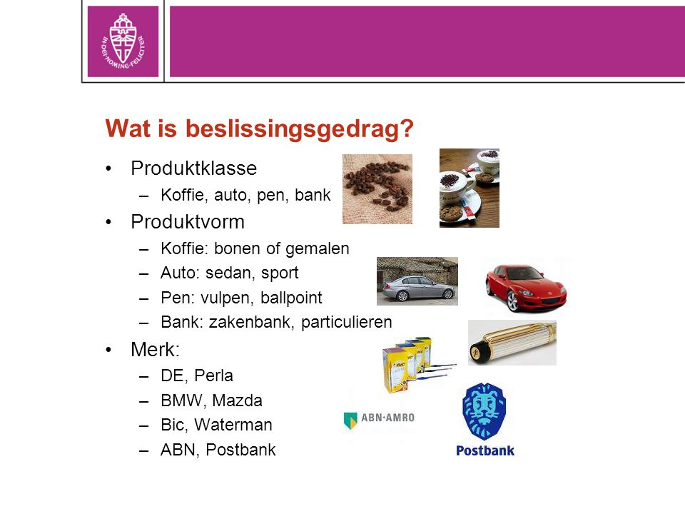 •Produktklasse –Koffie, auto, pen, bank •Produktvorm –Koffie: bonen of gemalen –Auto: sedan, sport –Pen: vulpen, ballpoint –Bank: zakenbank, particuli