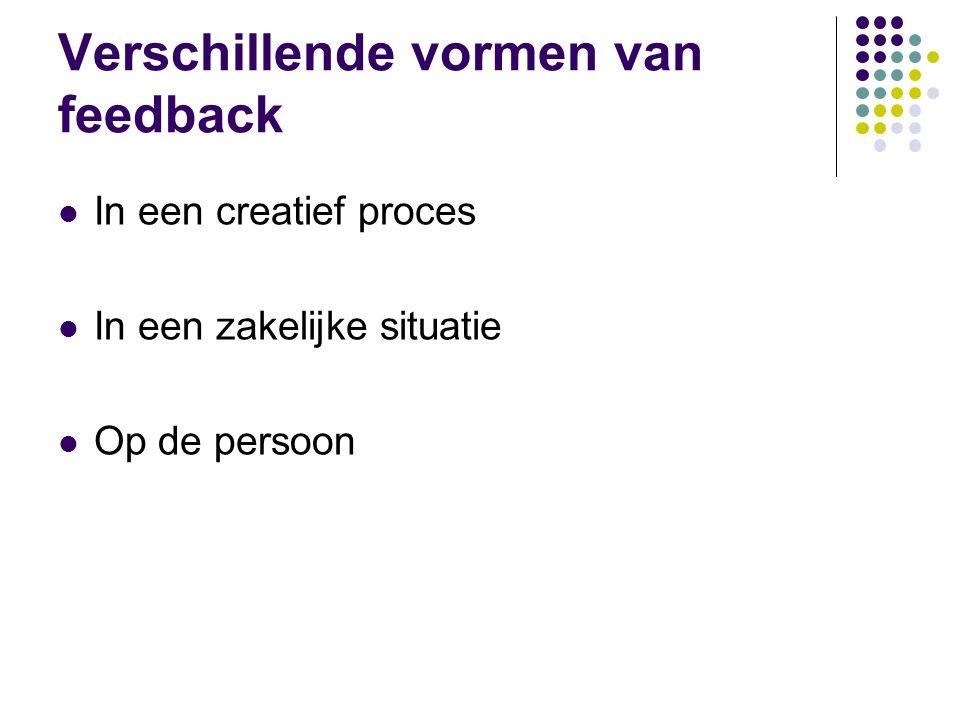 Verschillende vormen van feedback  In een creatief proces  In een zakelijke situatie  Op de persoon