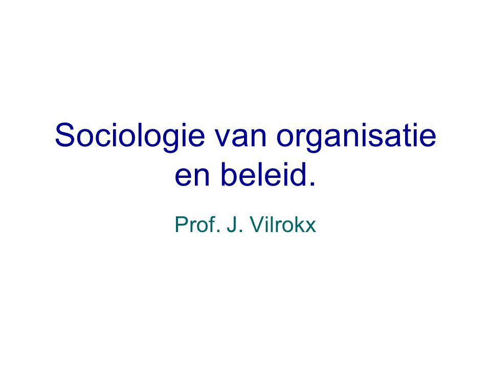 Sociologie van organisatie en beleid. Prof. J. Vilrokx