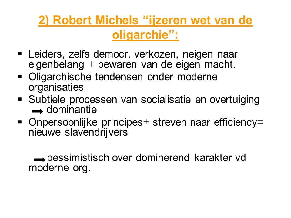 2) Robert Michels ijzeren wet van de oligarchie :  Leiders, zelfs democr.