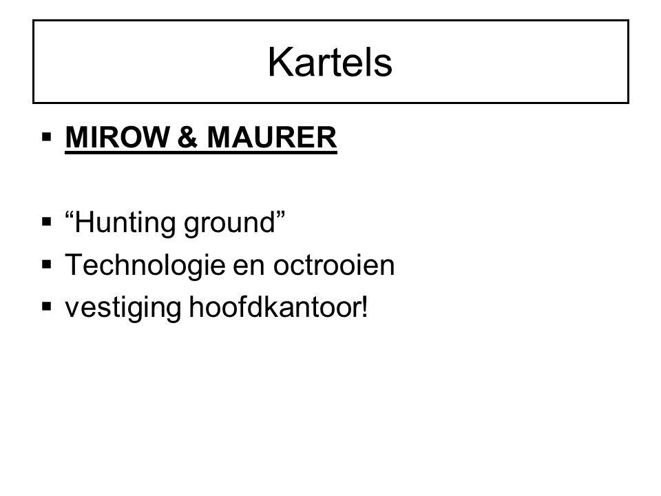Kartels  MIROW & MAURER  Hunting ground  Technologie en octrooien  vestiging hoofdkantoor!