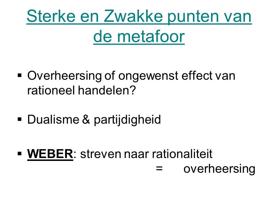 Sterke en Zwakke punten van de metafoor  Overheersing of ongewenst effect van rationeel handelen.