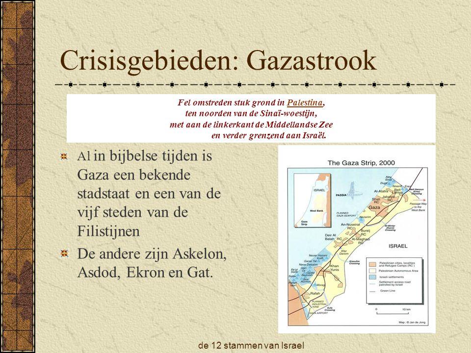de 12 stammen van Israel Crisisgebieden: Gazastrook Al in bijbelse tijden is Gaza een bekende stadstaat en een van de vijf steden van de Filistijnen De andere zijn Askelon, Asdod, Ekron en Gat.