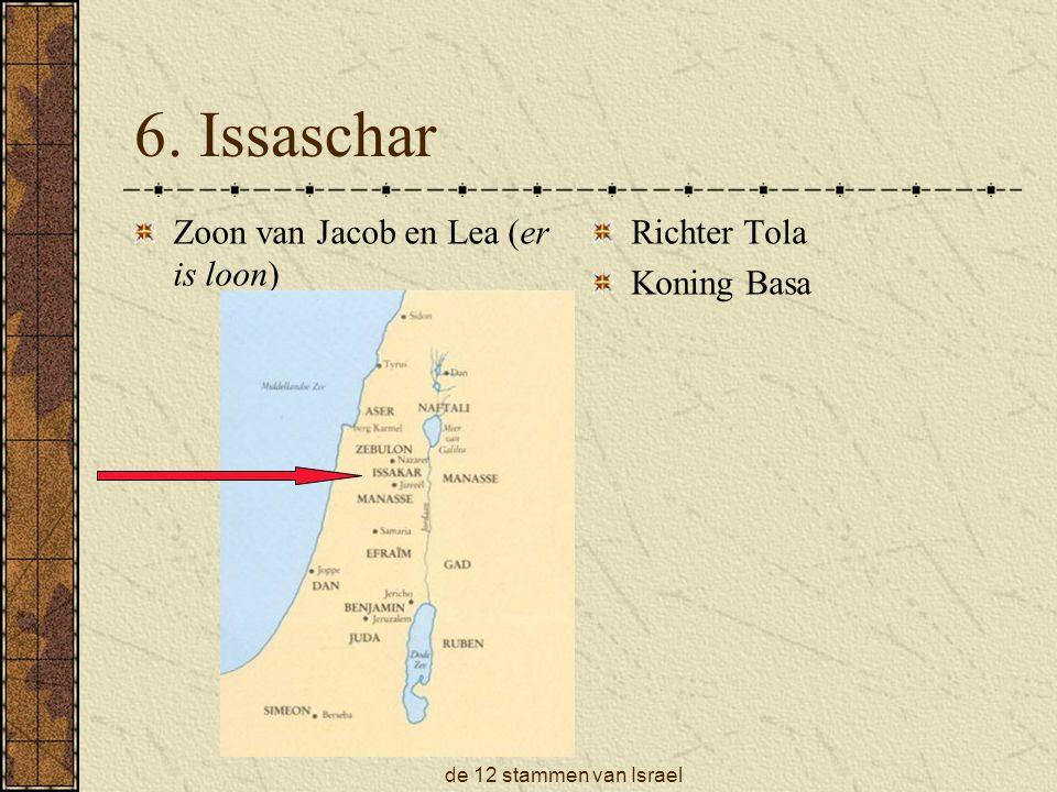 de 12 stammen van Israel 6. Issaschar Zoon van Jacob en Lea (er is loon) Richter Tola Koning Basa