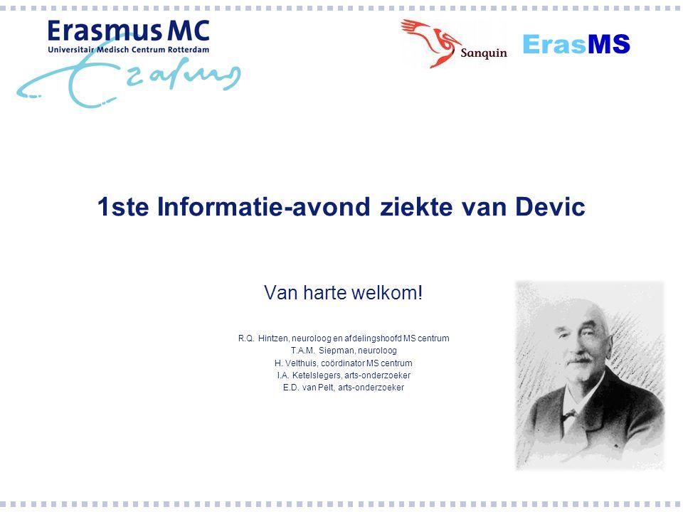 1ste Informatie-avond ziekte van Devic Van harte welkom! R.Q. Hintzen, neuroloog en afdelingshoofd MS centrum T.A.M. Siepman, neuroloog H. Velthuis, c