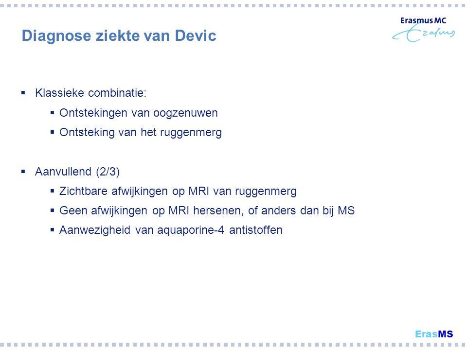 Diagnose ziekte van Devic  Klassieke combinatie:  Ontstekingen van oogzenuwen  Ontsteking van het ruggenmerg  Aanvullend (2/3)  Zichtbare afwijki