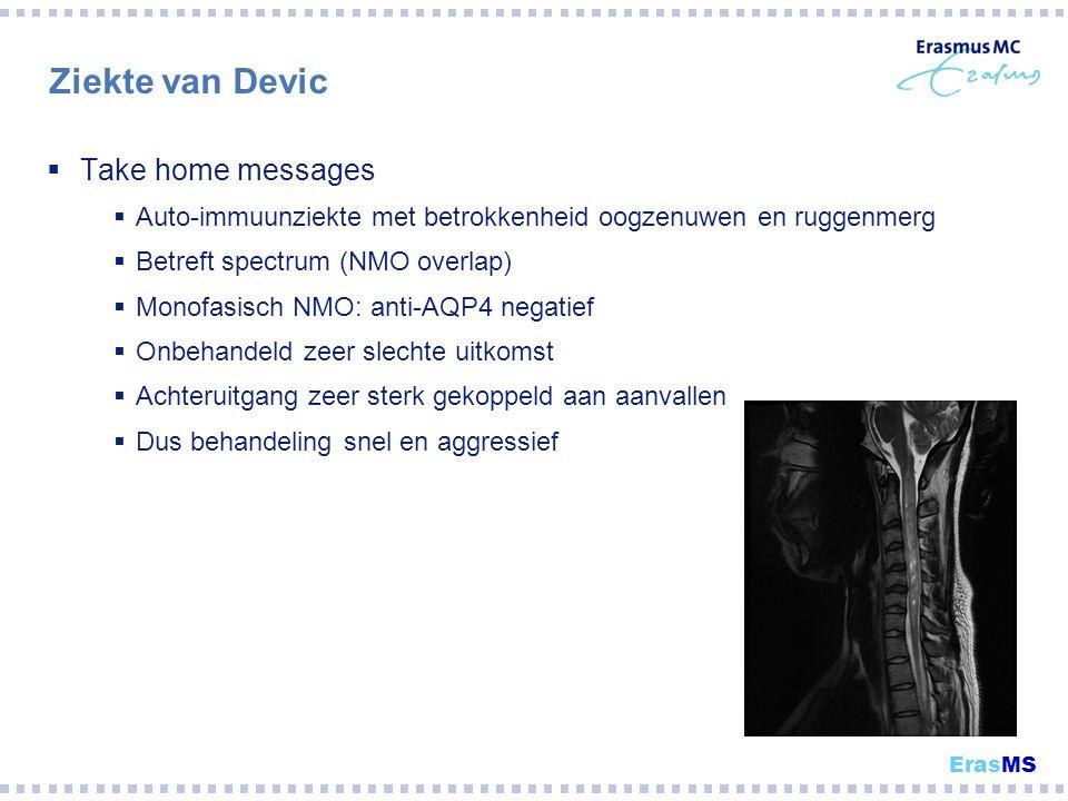 Ziekte van Devic  Take home messages  Auto-immuunziekte met betrokkenheid oogzenuwen en ruggenmerg  Betreft spectrum (NMO overlap)  Monofasisch NM