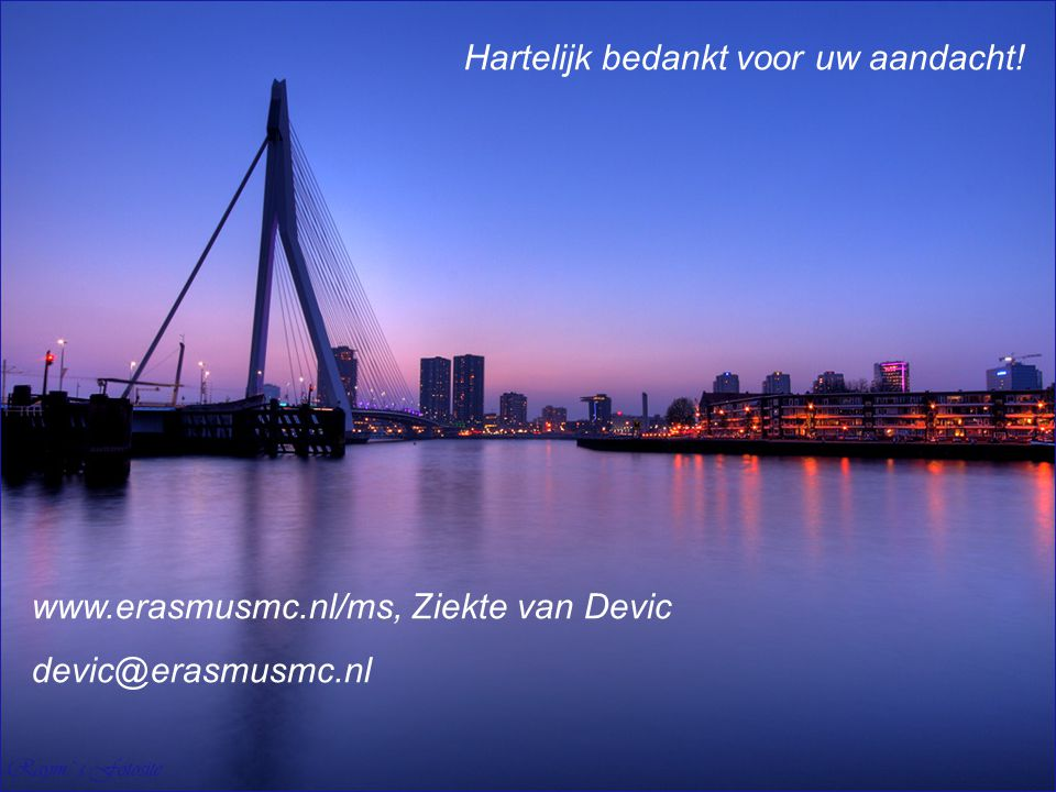www.erasmusmc.nl/ms, Ziekte van Devic devic@erasmusmc.nl Hartelijk bedankt voor uw aandacht!