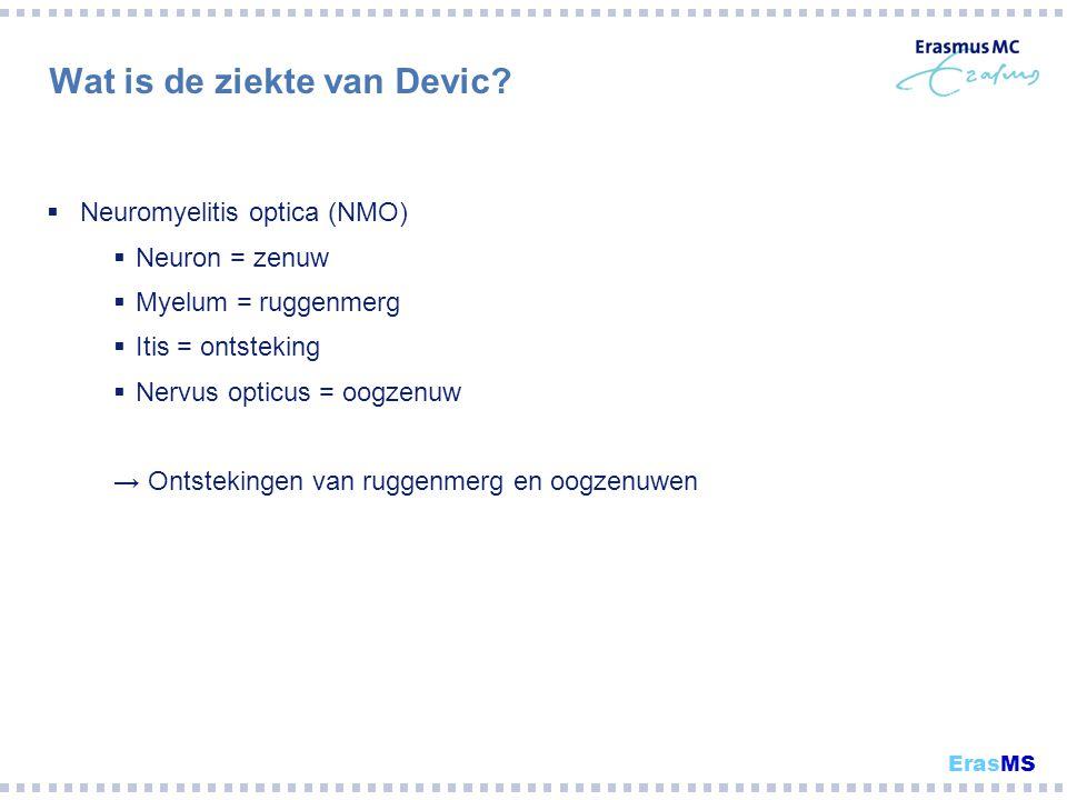 Wat is de ziekte van Devic?  Neuromyelitis optica (NMO)  Neuron = zenuw  Myelum = ruggenmerg  Itis = ontsteking  Nervus opticus = oogzenuw → Onts