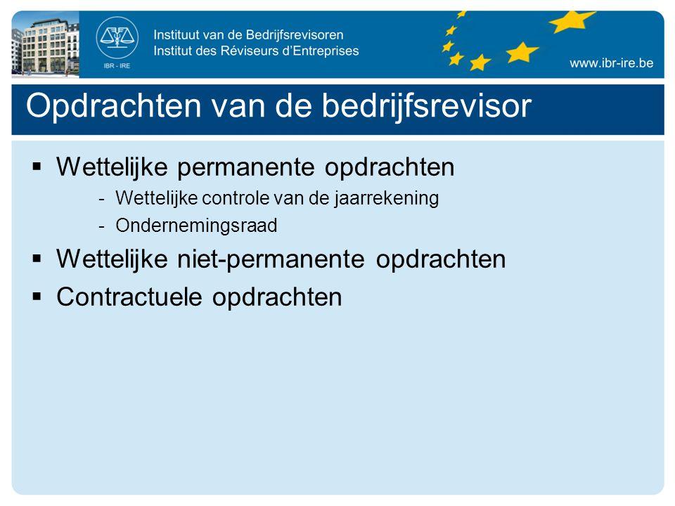Opdrachten van de bedrijfsrevisor  Wettelijke permanente opdrachten -Wettelijke controle van de jaarrekening -Ondernemingsraad  Wettelijke niet-permanente opdrachten  Contractuele opdrachten