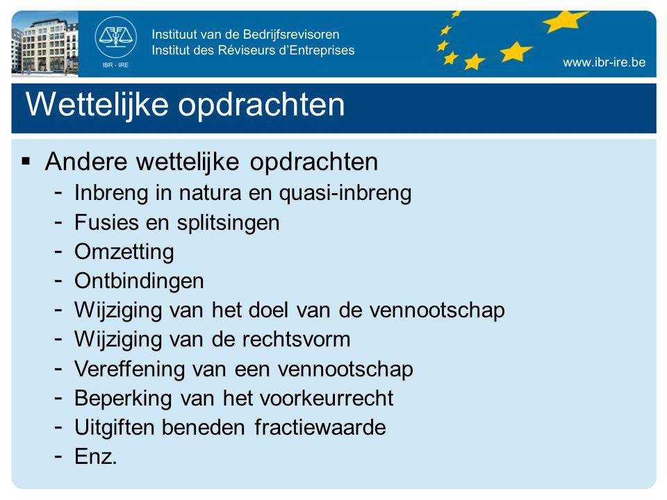 Wettelijke opdrachten  Andere wettelijke opdrachten - Inbreng in natura en quasi-inbreng - Fusies en splitsingen - Omzetting - Ontbindingen - Wijziging van het doel van de vennootschap - Wijziging van de rechtsvorm - Vereffening van een vennootschap - Beperking van het voorkeurrecht - Uitgiften beneden fractiewaarde - Enz.