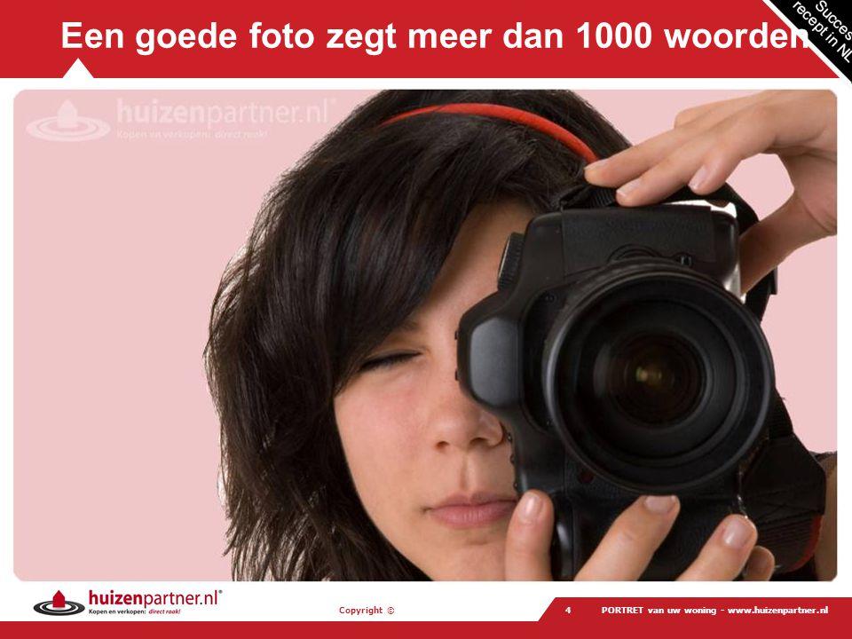 Copyright © PORTRET van uw woning - www.huizenpartner.nl5 De basiskneepjes van het fotograferen Details geven kwaliteit aan U hoeft niet altijd álles te willen laten zien.
