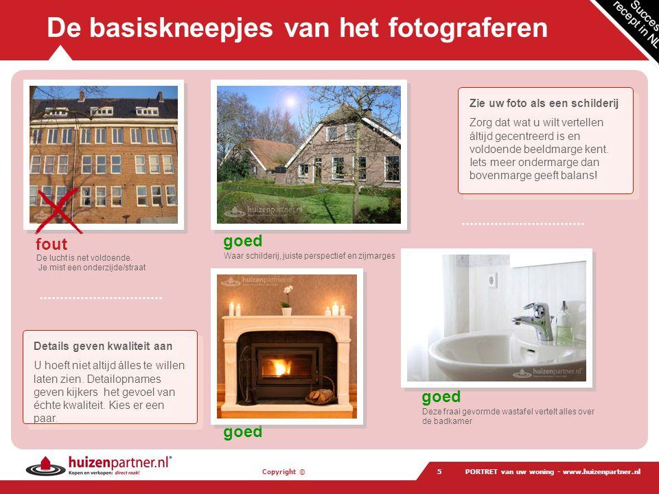 Copyright © PORTRET van uw woning - www.huizenpartner.nl6 Nog meer kneepjes … Méér perspectief Verrassende perspectieven geven ruimte, diepte en leven aan uw beelden.