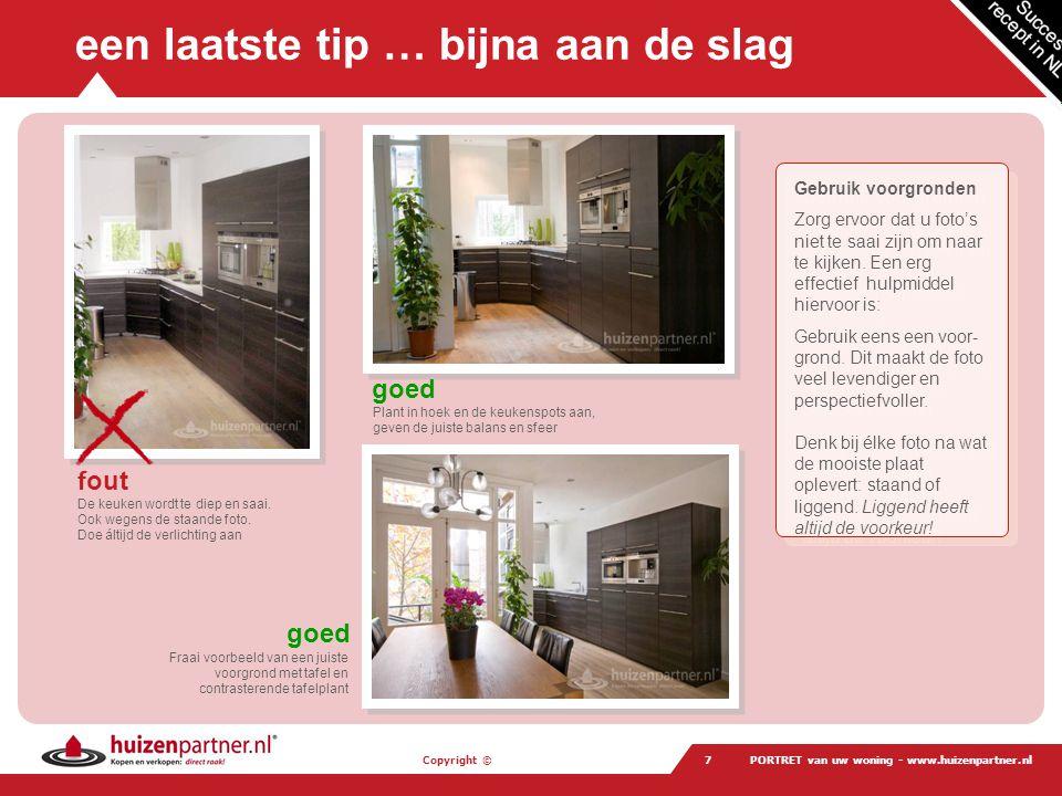 Copyright © PORTRET van uw woning - www.huizenpartner.nl18 … creëer ruimte Ruimtelijke inrichting •Niet teveel meubels Haal er eventueel een paar weg of verander eens uw inrichting.