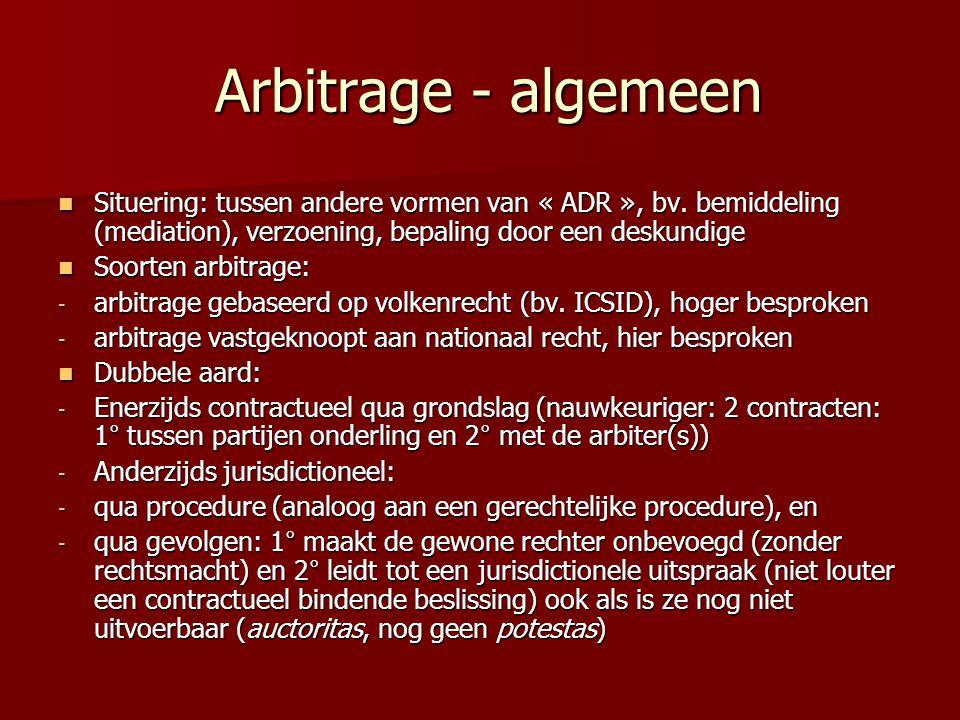 Arbitrage - algemeen Arbitrage - algemeen  Situering: tussen andere vormen van « ADR », bv. bemiddeling (mediation), verzoening, bepaling door een de