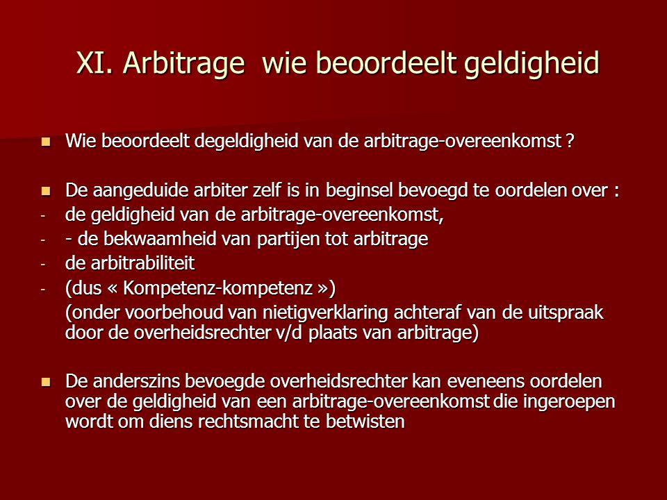 XI. Arbitrage wie beoordeelt geldigheid XI. Arbitrage wie beoordeelt geldigheid  Wie beoordeelt degeldigheid van de arbitrage-overeenkomst ?  De aan