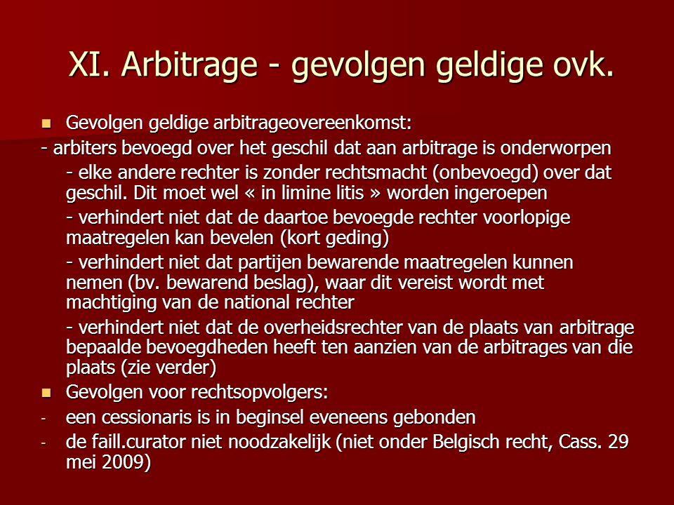 XI. Arbitrage - gevolgen geldige ovk. XI. Arbitrage - gevolgen geldige ovk.  Gevolgen geldige arbitrageovereenkomst: - arbiters bevoegd over het gesc