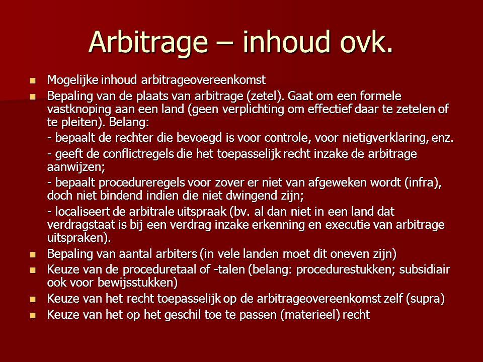 Arbitrage – inhoud ovk.  Mogelijke inhoud arbitrageovereenkomst  Bepaling van de plaats van arbitrage (zetel). Gaat om een formele vastknoping aan e