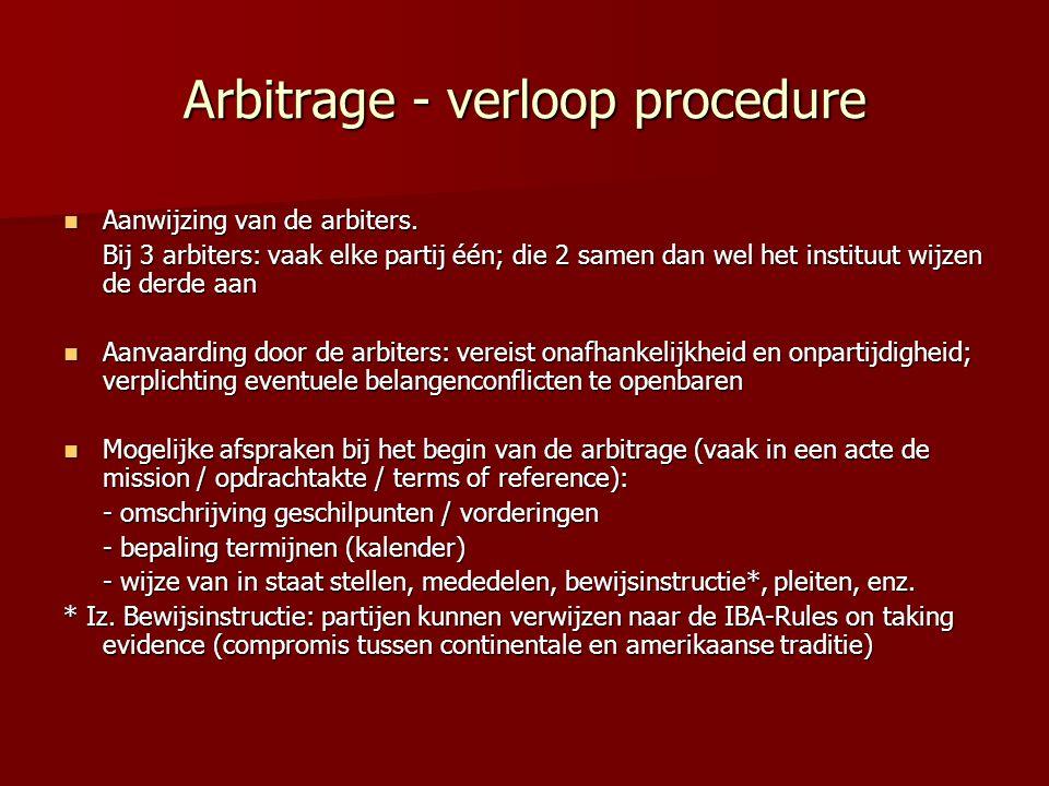Arbitrage - verloop procedure  Aanwijzing van de arbiters. Bij 3 arbiters: vaak elke partij één; die 2 samen dan wel het instituut wijzen de derde aa