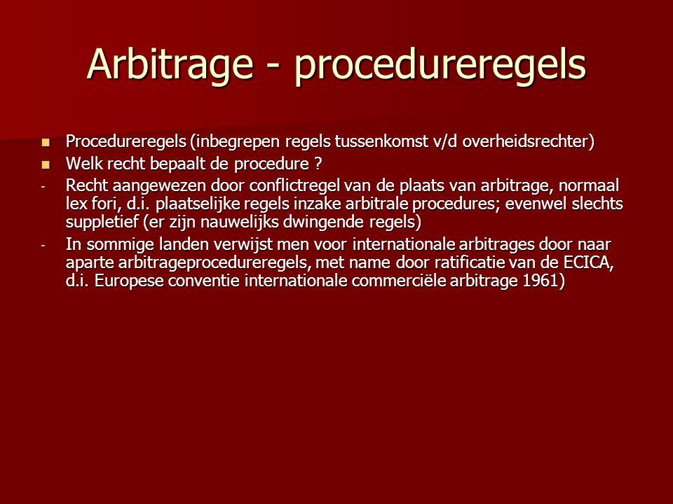 Arbitrage - procedureregels  Procedureregels (inbegrepen regels tussenkomst v/d overheidsrechter)  Welk recht bepaalt de procedure ? - Recht aangewe