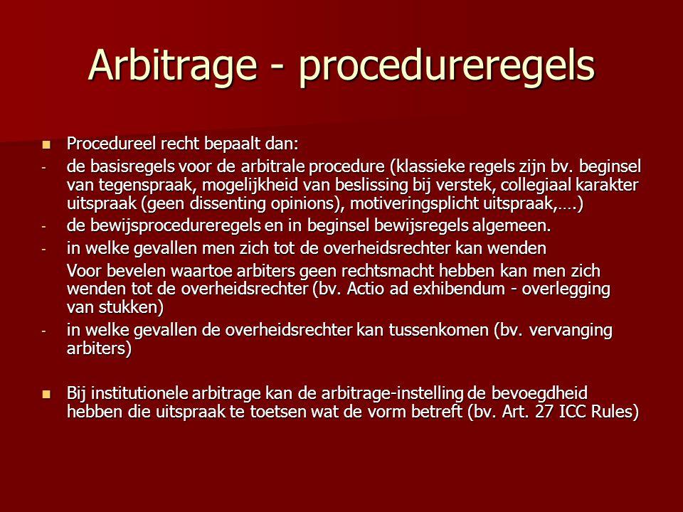 Arbitrage - procedureregels  Procedureel recht bepaalt dan: - de basisregels voor de arbitrale procedure (klassieke regels zijn bv. beginsel van tege