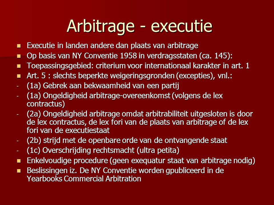 Arbitrage - executie Arbitrage - executie  Executie in landen andere dan plaats van arbitrage  Op basis van NY Conventie 1958 in verdragsstaten (ca.