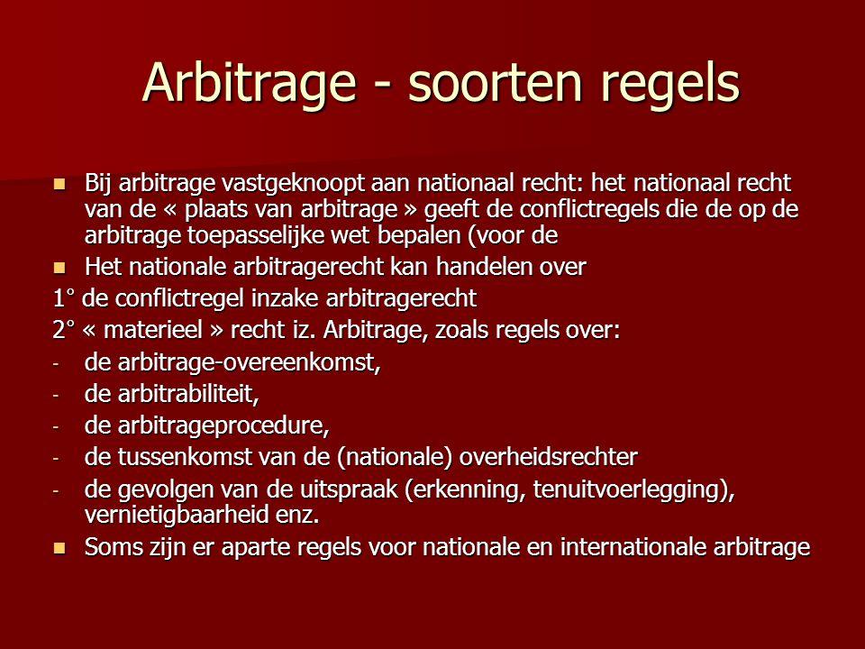 Arbitrage - soorten regels Arbitrage - soorten regels  Bij arbitrage vastgeknoopt aan nationaal recht: het nationaal recht van de « plaats van arbitr