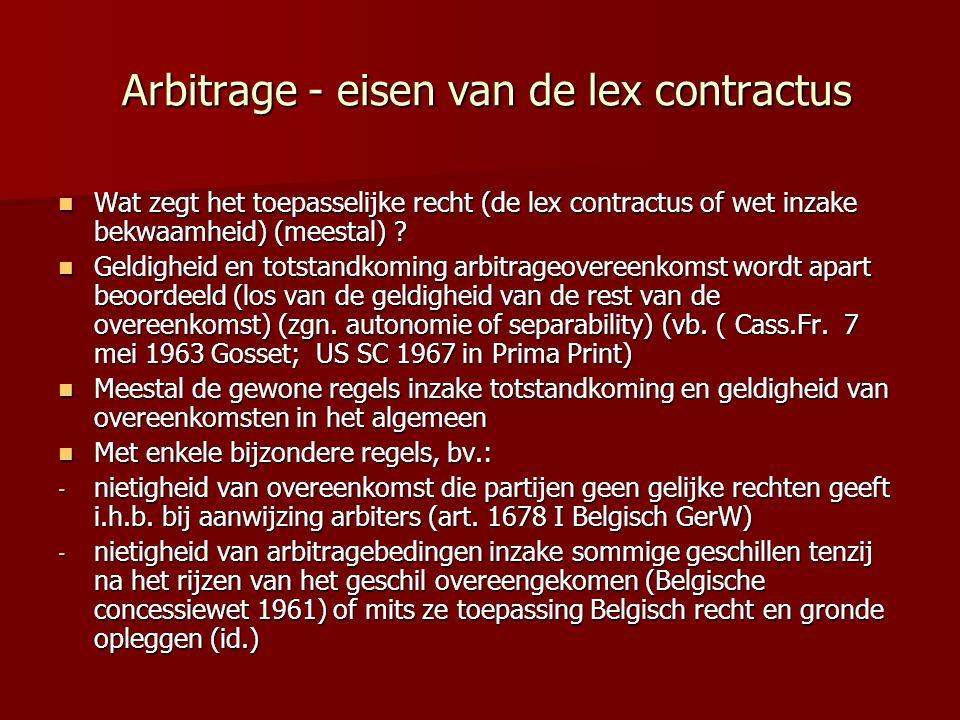 Arbitrage - eisen van de lex contractus Arbitrage - eisen van de lex contractus  Wat zegt het toepasselijke recht (de lex contractus of wet inzake be