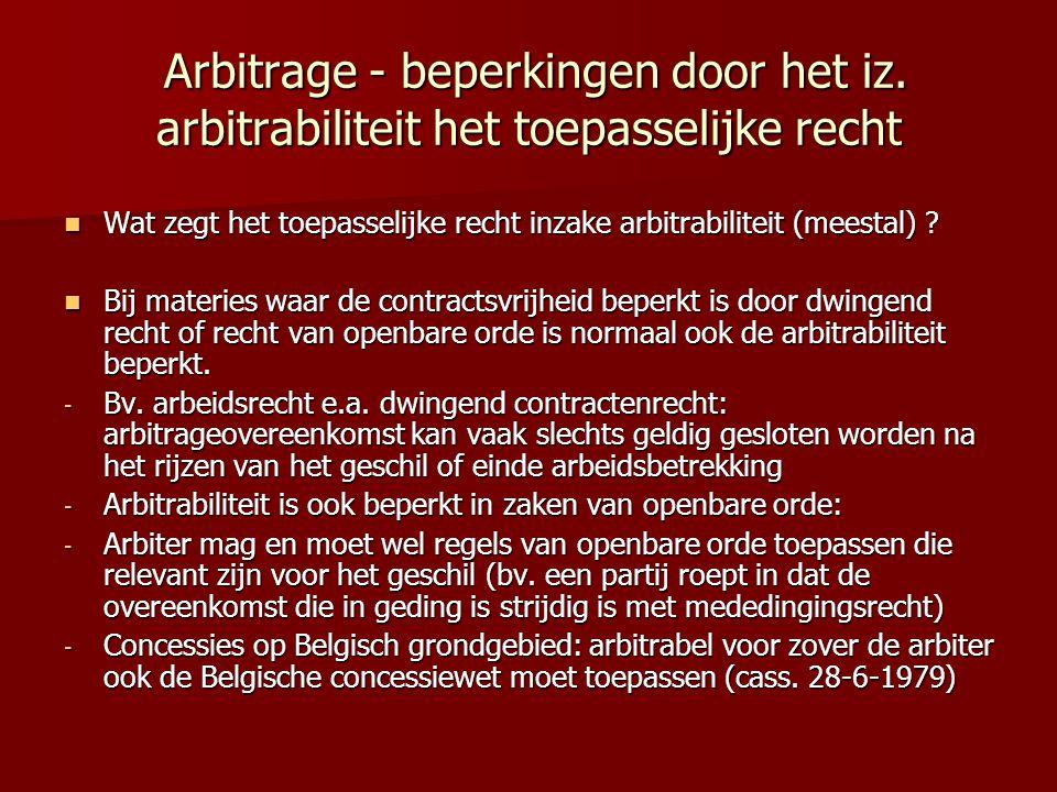 Arbitrage - beperkingen door het iz. arbitrabiliteit het toepasselijke recht Arbitrage - beperkingen door het iz. arbitrabiliteit het toepasselijke re