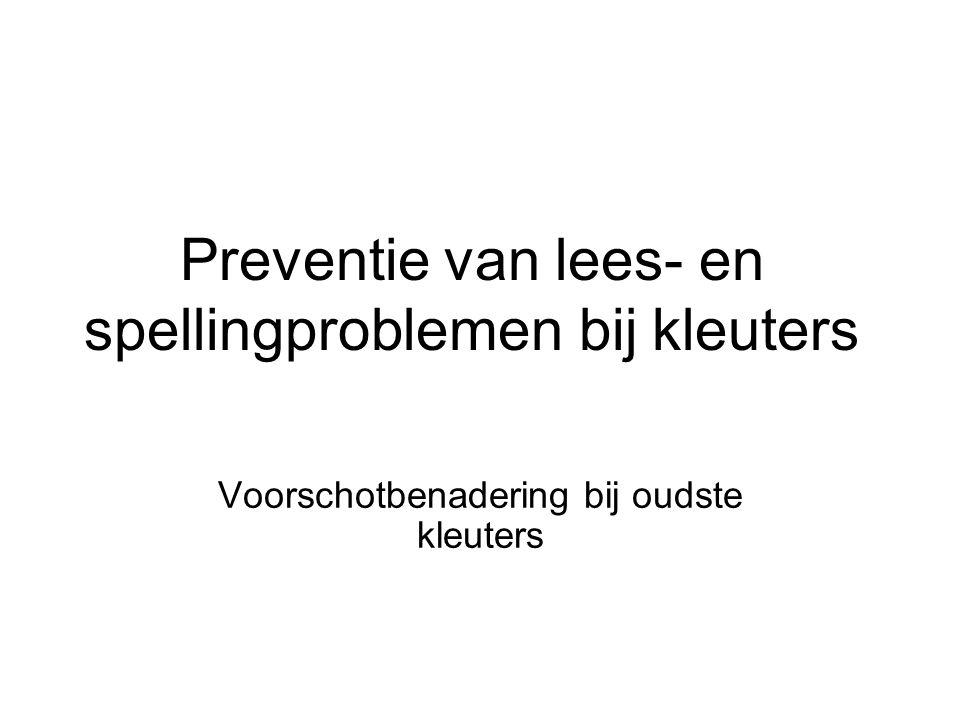 Preventie van lees- en spellingproblemen bij kleuters Voorschotbenadering bij oudste kleuters