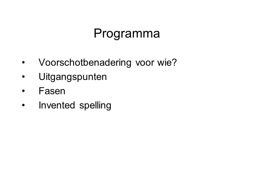 Programma •Voorschotbenadering voor wie? •Uitgangspunten •Fasen •Invented spelling