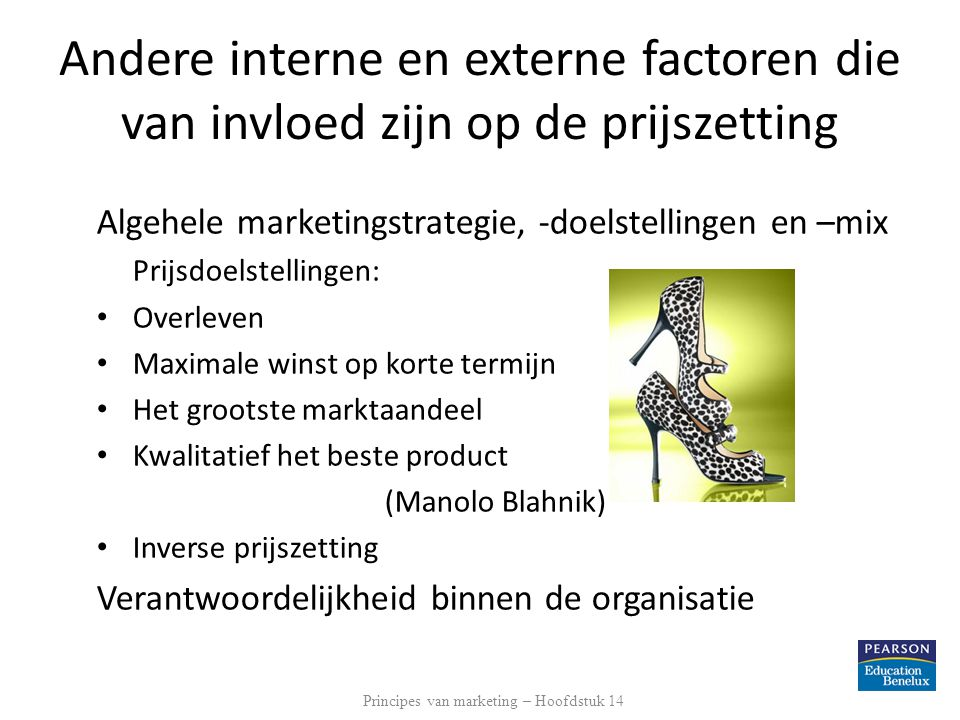 Andere interne en externe factoren die van invloed zijn op de prijszetting Algehele marketingstrategie, -doelstellingen en –mix Prijsdoelstellingen: •