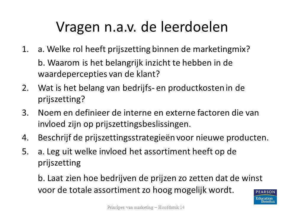 Vragen n.a.v. de leerdoelen 1.a. Welke rol heeft prijszetting binnen de marketingmix? b. Waarom is het belangrijk inzicht te hebben in de waardepercep