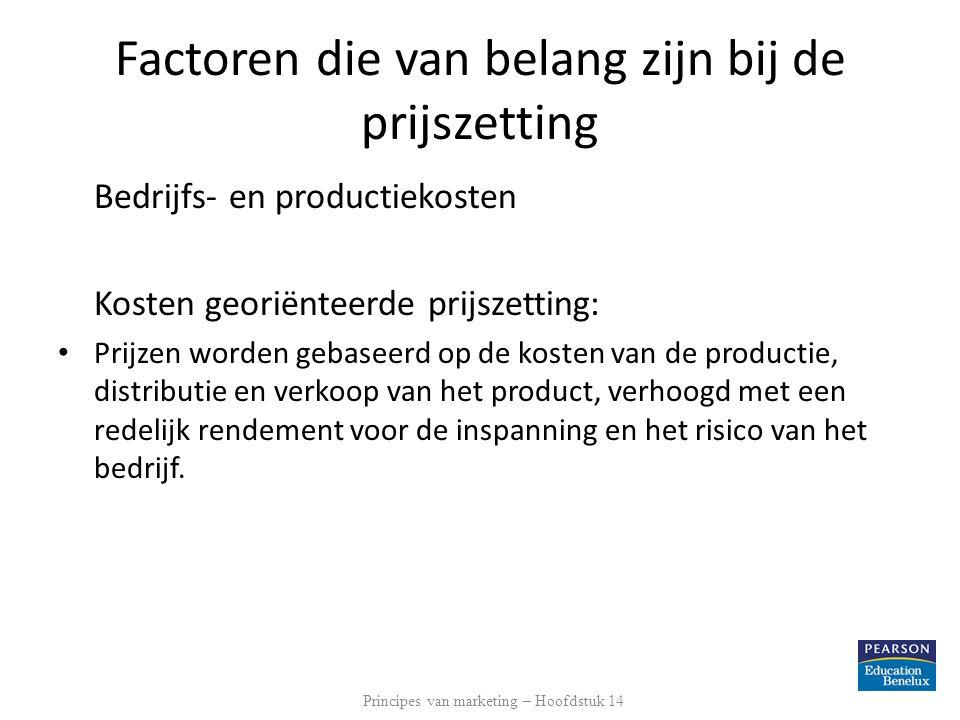 Factoren die van belang zijn bij de prijszetting Bedrijfs- en productiekosten Kosten georiënteerde prijszetting: • Prijzen worden gebaseerd op de kost