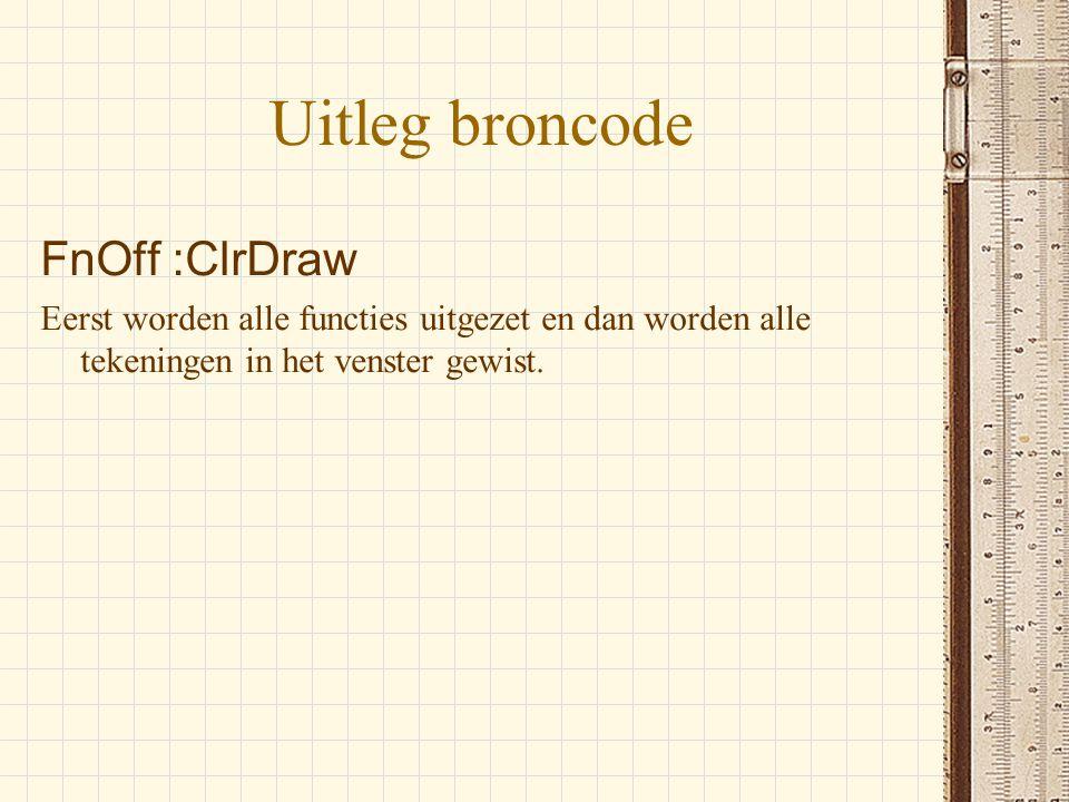 Uitleg broncode FnOff :ClrDraw Eerst worden alle functies uitgezet en dan worden alle tekeningen in het venster gewist.