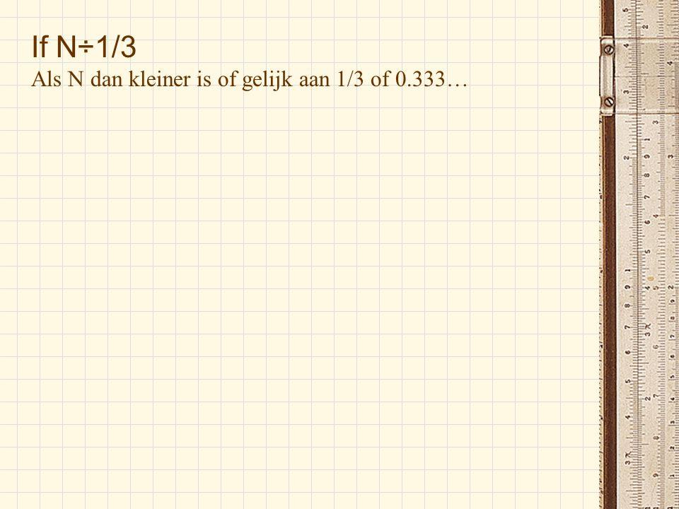 If N÷1/3 Als N dan kleiner is of gelijk aan 1/3 of 0.333…
