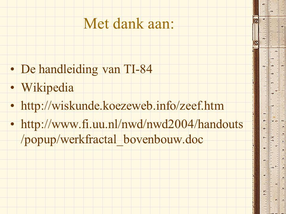 Met dank aan: •De handleiding van TI-84 •Wikipedia •http://wiskunde.koezeweb.info/zeef.htm •http://www.fi.uu.nl/nwd/nwd2004/handouts /popup/werkfracta