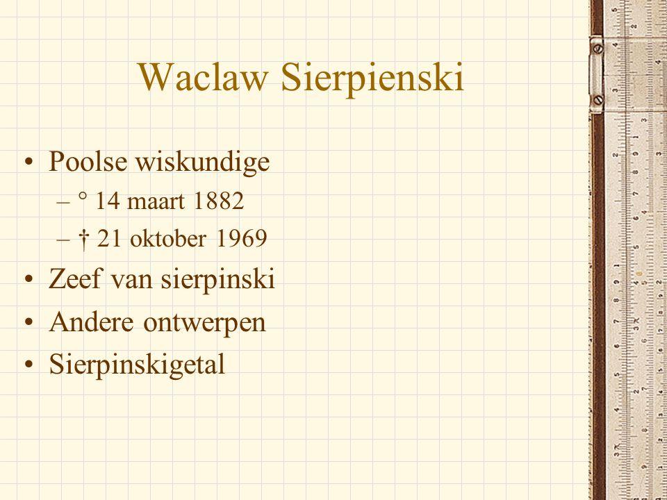 Waclaw Sierpienski •Poolse wiskundige –° 14 maart 1882 –† 21 oktober 1969 •Zeef van sierpinski •Andere ontwerpen •Sierpinskigetal