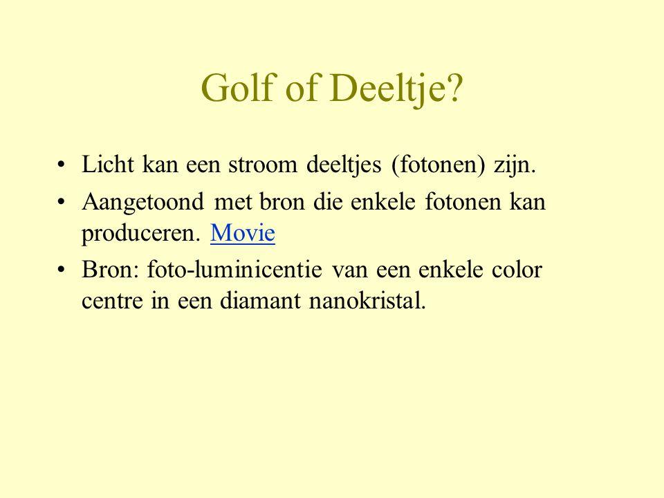 Golf of Deeltje.•Licht kan een stroom deeltjes (fotonen) zijn.